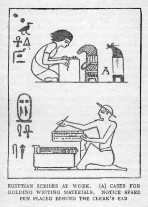 EGYPTIAN SCRIBES AT WORK. (A) CASES FOR HOLDING WRITING MATERIALS. NOTICE SPARE PEN PLACED BEHIND THE CLERK'S EAR