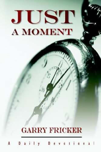 Just A Moment by Rev. Garry Fricker
